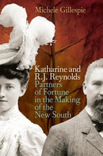 Katharine and R. J. Reynolds : Partners of Fortune in the Making of the New South - Assistant Professor of History Michele Gillespie