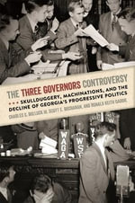 The Three Governors Controversy : Skullduggery, Machinations, and the Decline of Georgia's Progressive Politics - Charles S. Bullock