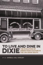 To Live and Dine in Dixie : The Evolution of Urban Food Culture in the Jim Crow South - Angela Jill Cooley