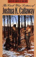The Civil War Letters of Joshua K. Callaway - Joshua K. Callaway
