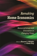 Remaking Home Economics : Resourcefulness and Innovation in Changing Times