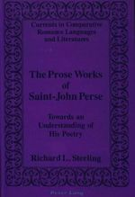 The Prose Works of Saint-John Perse : Towards an Understanding of His Poetry - Richard L Sterling