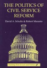 The Politics of Civil Service Reform : American University Studies. Series VII, Theology and Religi - David A Schultz