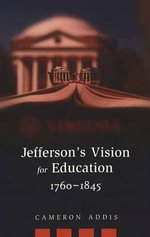 Jefferson's Vision for Education, 1760-1845 : History of Schools and Schooling - Cameron Addis