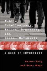 Public Intellectuals, Radical Democracy and Social Movements : A Book of Interviews - Carmel Borg