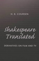 Shakespeare Translated : Derivatives on Film and TV - H. R. Coursen