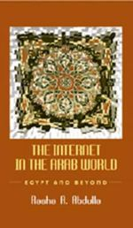 The Internet in the Arab World : Egypt and Beyond :  Egypt and Beyond - Rasha A. Abdulla
