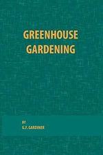 Greenhouse Gardening - G. F. Gardiner
