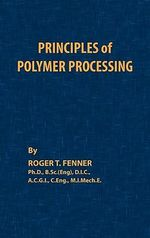 Principles of Polymer Processing : Computational Mechanics and Applied Analysis - Roger T. Fenner