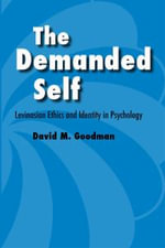 The Demanded Self : Levinasian Ethics and Identity in Psychology - David M. Goodman