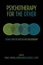 Psychotherapy for the Other : Levinas & the Face-to-Face Relationship - Kevin C. Krycka