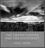 The Grand Canyon and the South West - Ansel Adams