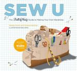 Sew U : The Built by Wendy Guide to Making Your Own Wardrobe - Wendy Mullin