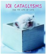 101 Cataclysms : For the Love of Cats - Rachael Hale