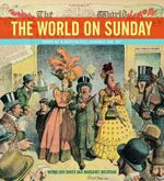 The World on Sunday : Graphic Art in Joseph Pulitzer's Newspaper (1898-1911) - Nicholson Baker