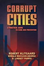 Corrupt Cities : A Practical Guide to Cure and Prevention - Robert Kitgaard