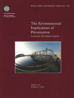 The Environmental Implications of Privatization : Lessons for Developing Countries : Trans-National Corporations and the Re-Regulation ... - Magda Lovei
