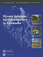 Private Solutions for Infrastructure in Cambodia : A Report Prepared for the Royal Government of Cambodia - World Bank