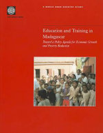 Education and Training in Madagascar : Towards a Policy Agenda for Economic Growth and Poverty Reduction - World Bank Publications