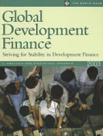 Global Development Finance : Striving for Stability in Development Finance - Inc World Book