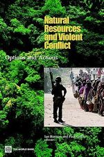 Natural Resources and Violent Conflict : Options and Actions - Paul Collier