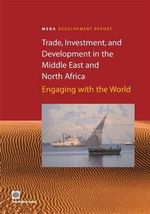 Trade Investment and Development in the Middle East and North Africa : Engaging with the World - World Bank