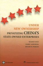 Under New Ownership : Privatizing China's State-Owned Enterprises - Shahid Yusuf