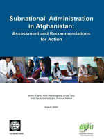 Subnational Administration in Afghanistan : Assessment and Recommendations for Action - Anne Evans