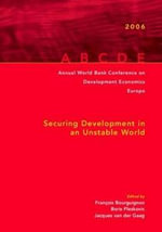 Annual World Bank Conference on Development Economics 2006, Europe (Amsterdam Proceedings) : Securing Development in an Unstable World