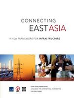 Connecting East Asia : A New Framework for Infrastructure - World Bank Group