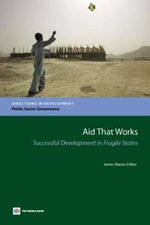 Aid That Works : Successful Development in Fragile States - James Manor