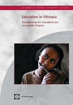 Education in Ethiopia : Strengthening the Foundation for Sustainable Progress - World Bank Group