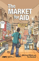 The Market for Aid : Why Success Always Starts with Failure - Michael U. Klein