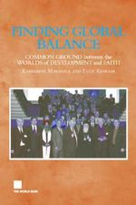 Finding Global Balance : Common Grounds Between the Worlds of Development and Faith - Katherine Marshall