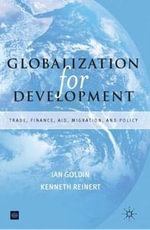 Globalization for Development : Trade, Finance, Aid, Migration, and Policy - Ian Goldin