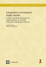 Compulsory Licensing for Public Health : A Guide and Model Documents for Implementation of the Doha Declaration Paragraph 6 Decision - Frederick M. Abbott