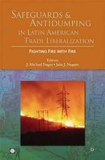 Safeguards and Antidumping in Latin American Trade Liberalization : Fighting Fire with Fire