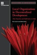 Local Organizations in Decentralized Development : Their Functions and Performance in India - Ruth Alsop