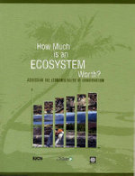How Much is an Ecosystem Worth? : Assessing the Economic Value of Conservation - World Bank Group