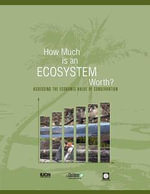 How Much Is an Ecosystem Worth? : Assessing the Economic Value of Conservation - World Bank