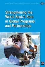 Strenghening the World Bank's Role in Global Programs and Partnerships