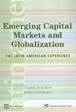 Emerging Capital Markets and Globalization : The Latin American Experience :  The Latin American Experience - Augusto de la Torre