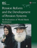 Pension Reform and the Development of Pension Systems : An Evaluation of World Bank Assistance - Emily S. Andrews