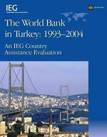 The World Bank in Turkey, 1993-2004 : An IEG Country Assistance Evaluation - Basil, G. Kavalsky