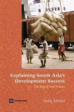 Explaining South Asia's Development Success : The Role of Good Policies - Sadiq Ahmed
