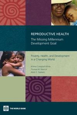 Reproductive Health : The Missing Millennium Development Goal: Poverty, Health, and Development in a Changing World - Arlette Campbell White