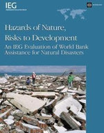 Hazards of Nature, Risks to Development : An Ieg Evaluation of World Bank Assistance for Natural Disasters - World Bank Group