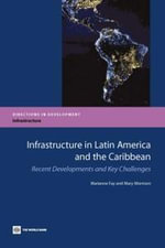 Infrastructure in Latin America and the Caribbean : Recent Developments and Key Challenges - Marianne, Fay