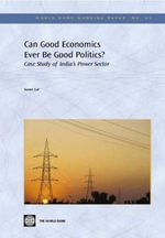 Can Good Economics Ever Be Good Politics? : Case Study of the Power Sector in India - Sumir Lal