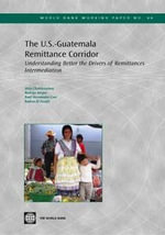 The U.S.-Guatemala Remittance Corridor : Understanding Better the Drivers of Remittances Intermediation - Hela Cheikhrouhou